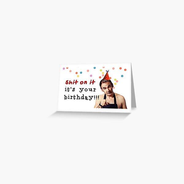 Shit on it, Friday night dinner, Birthday  Greeting Card