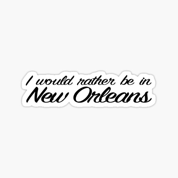 I Would Rather Be In New Orleans Sticker