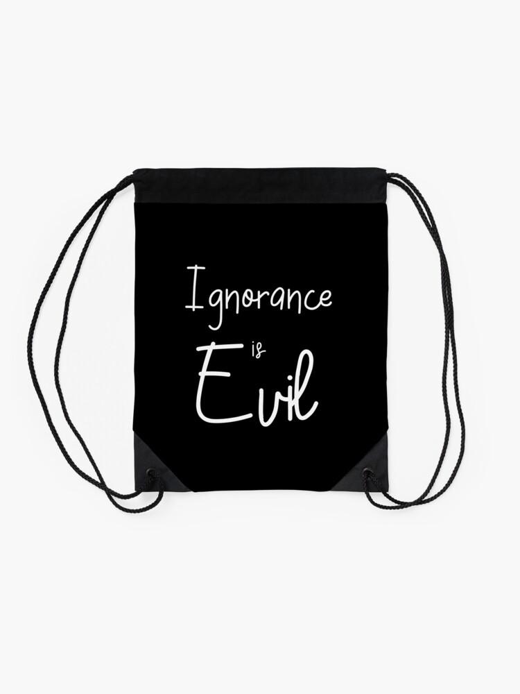 Alternate view of Ignorance is EVIL vii Drawstring Bag