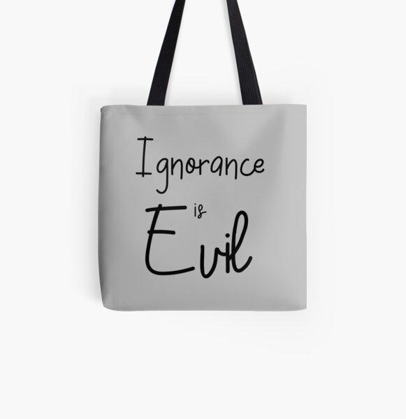 Ignorance is EVIL v All Over Print Tote Bag