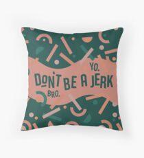 Don't be a jerk Throw Pillow