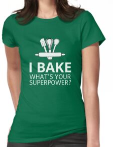 I Bake What's Your Superpower? Womens Fitted T-Shirt