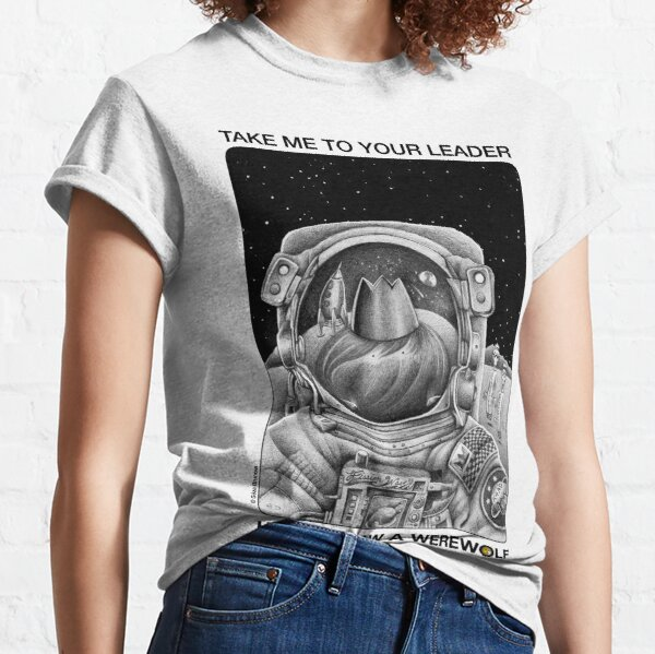 Take Me To Your Leader Classic T-Shirt