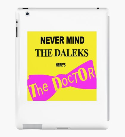 Never Mind the Daleks! iPad Case/Skin