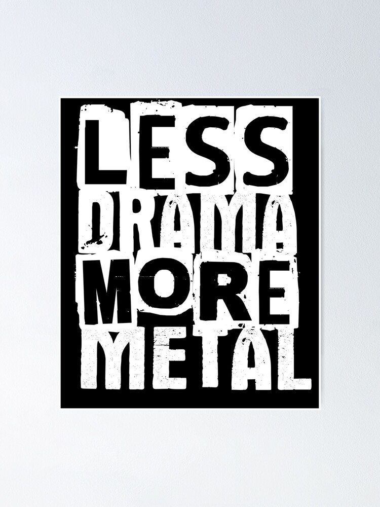 Less Drama More Metal Funny Heavy Music Lover Humor Quote Saying Poster By Bullquacky Redbubble