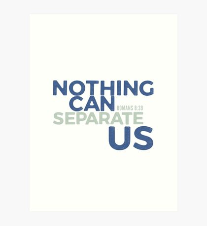Nothing can separate us - Romans 8:39 Art Print
