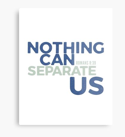 Nothing can separate us - Romans 8:39 Metal Print