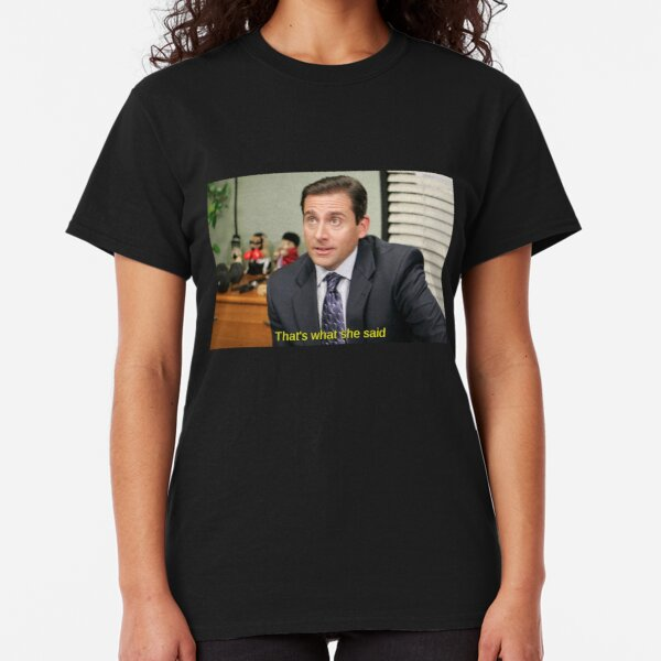 That's what she said - Michael Scott Classic T-Shirt