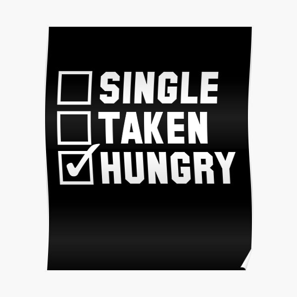 single taken hungry shirt Poster