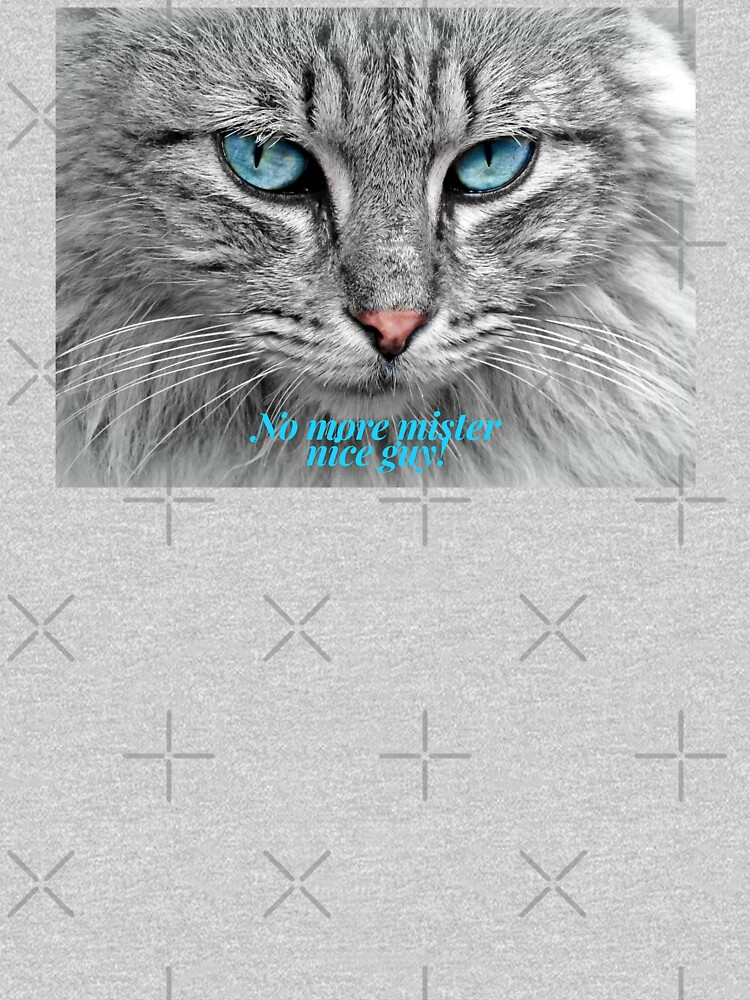 "Cat Shirt, ""No more mister nice guy"" by maryspeer"