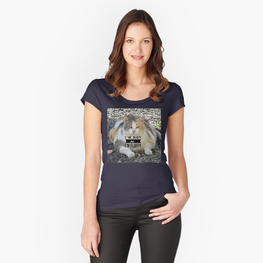 """Fluffy cat, """"I'm not fat I'm fluffy"""" Fitted Scoop T-Shirt"""