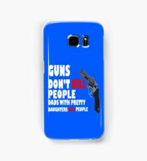 Guns dont kill dads with daughters dark geek funny nerd Samsung Galaxy Case/Skin