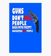 Guns dont kill dads with daughters dark geek funny nerd Photographic Print