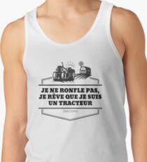 Je ne ronfle pas, je rêve que je suis un tracteur Débardeurs