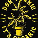 Don't Panic Organic Funny Weed  by scooterbaby