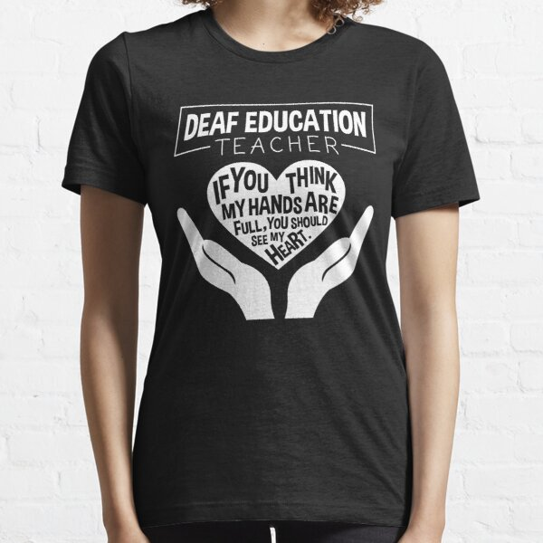 Deaf Education Special Ed Teacher Gift Idea  Essential T-Shirt