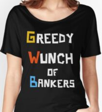 Greedy Wunch of Bankers Funny Political t-shirt Women's Relaxed Fit T-Shirt