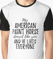 My American Paint Horse Doesn't Like You and He Likes Everyone Graphic T-Shirt