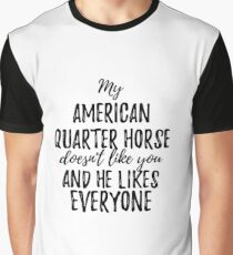 My American Quarter Horse Doesn't Like You and He Likes Everyone Graphic T-Shirt