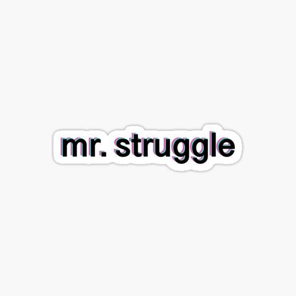 mr. struggle Sticker