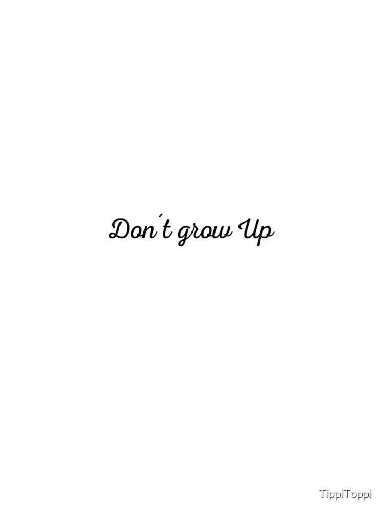 Dont grow up | Lustiges Geburtstagsgeschenk von TippiToppi