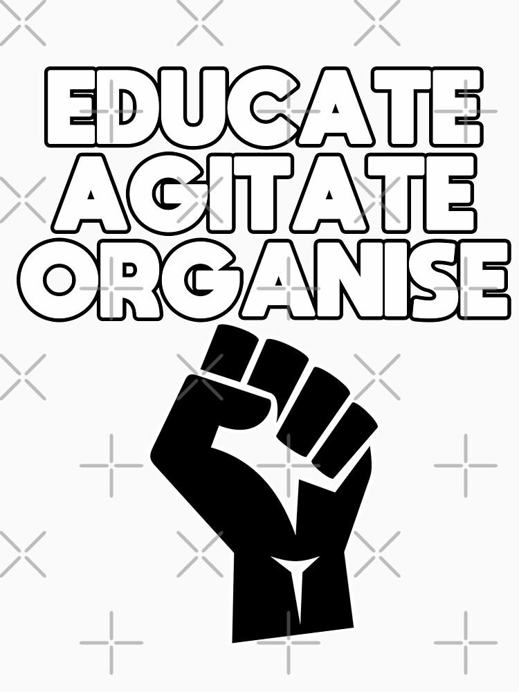 Educate, Agitate, Organise by Energetic-Mind