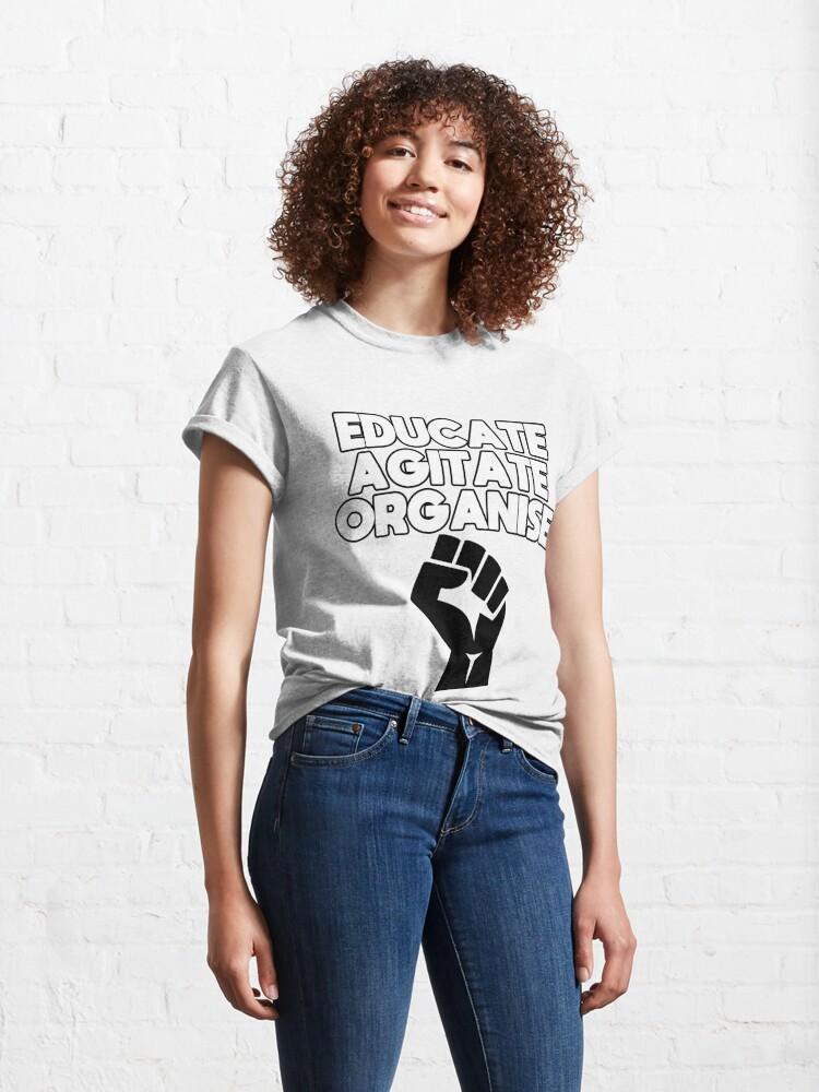 Alternate view of Educate, Agitate, Organise Classic T-Shirt