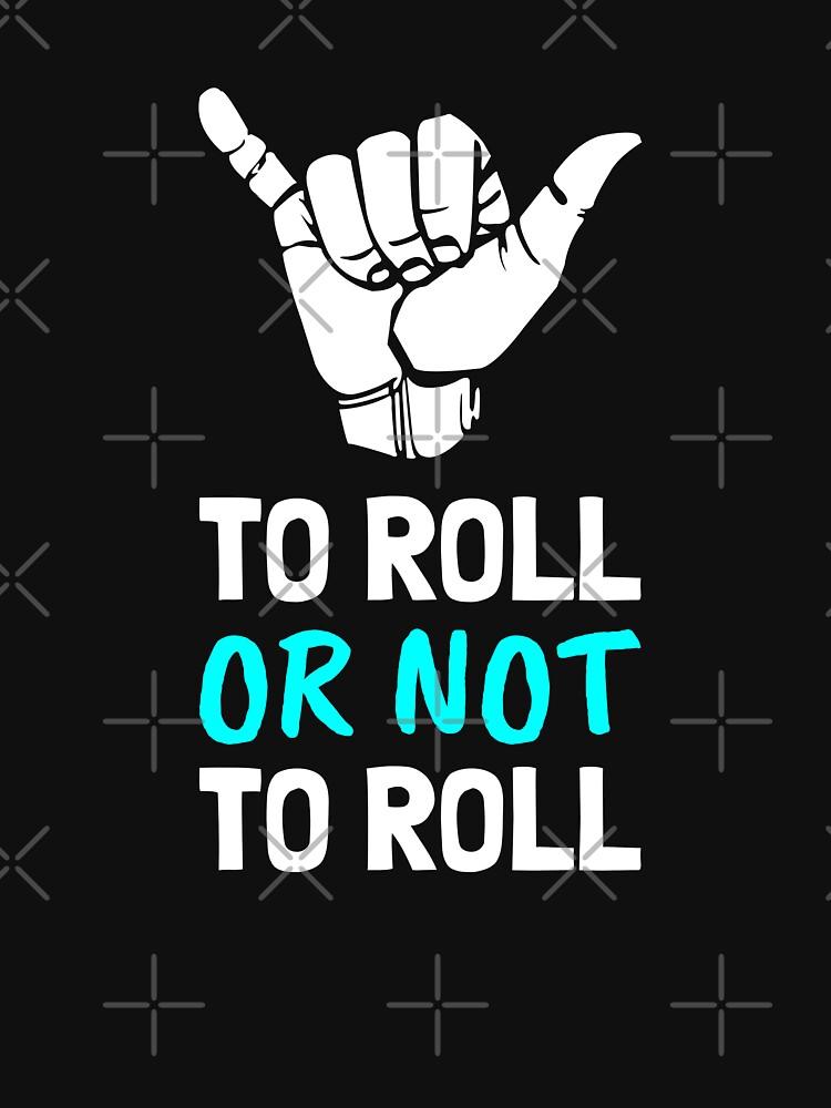 To Roll or Not To Roll, Brazilian jiu Jitsu, BJJ, Grappling by Energetic-Mind