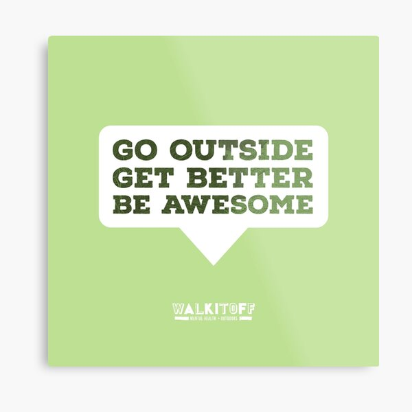 """WALKITOFF """"Go outside. Get Better. Be Awesome."""" Metal Print"""