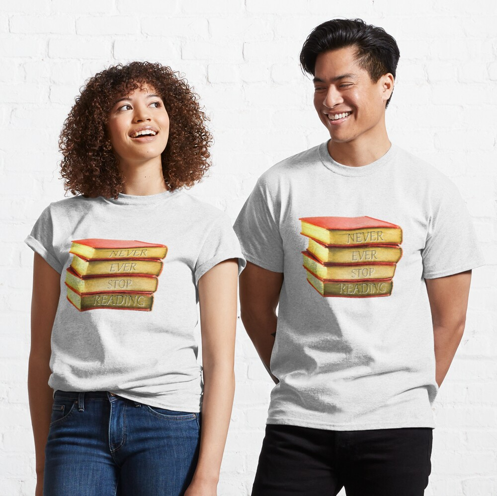 Never Ever Stop Reading Classic T-Shirt