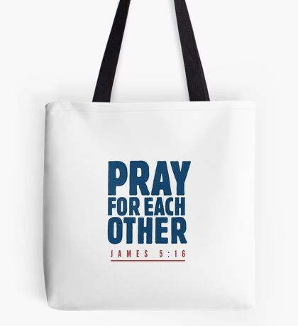 Pray for each other - James 5:16 Tote Bag