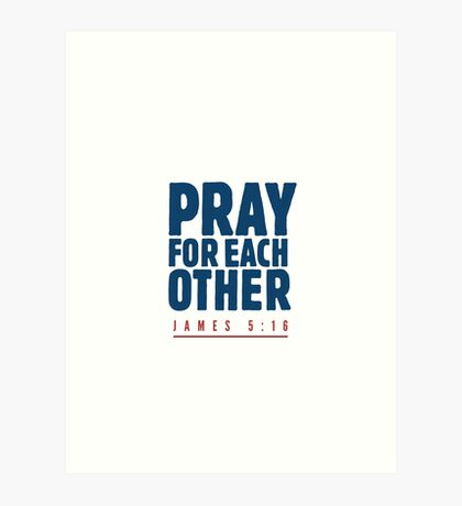 Pray for each other - James 5:16 Art Print