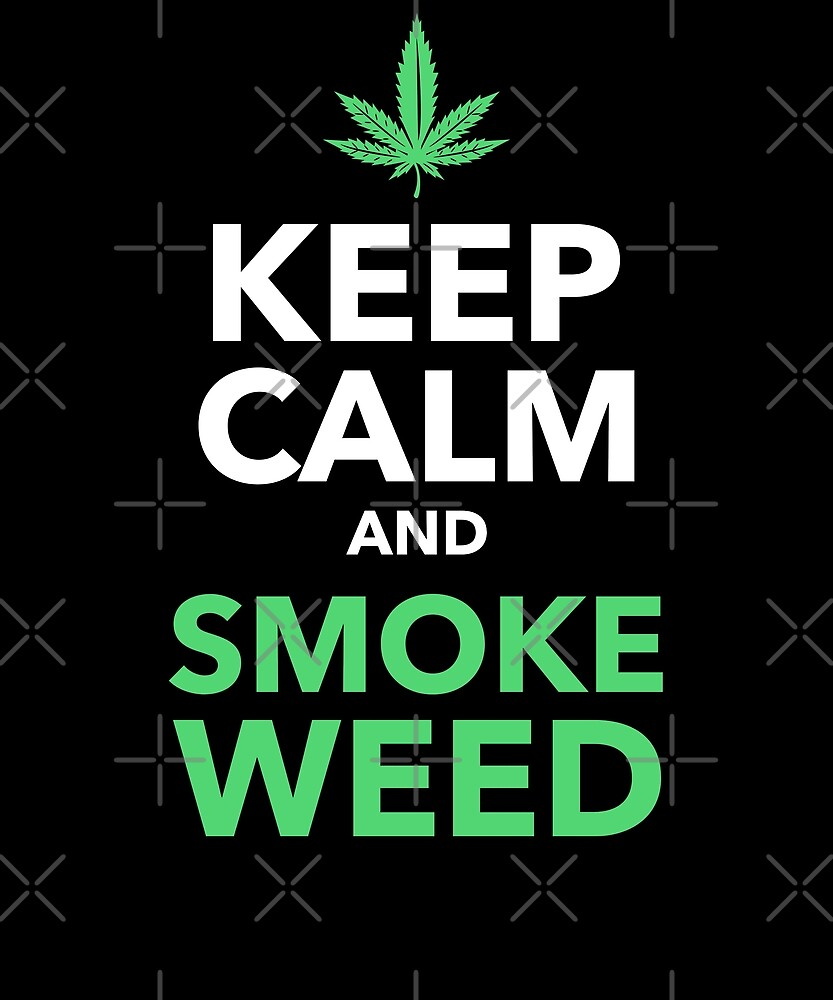 Keep Calm and Smoke Weed by Energetic-Mind