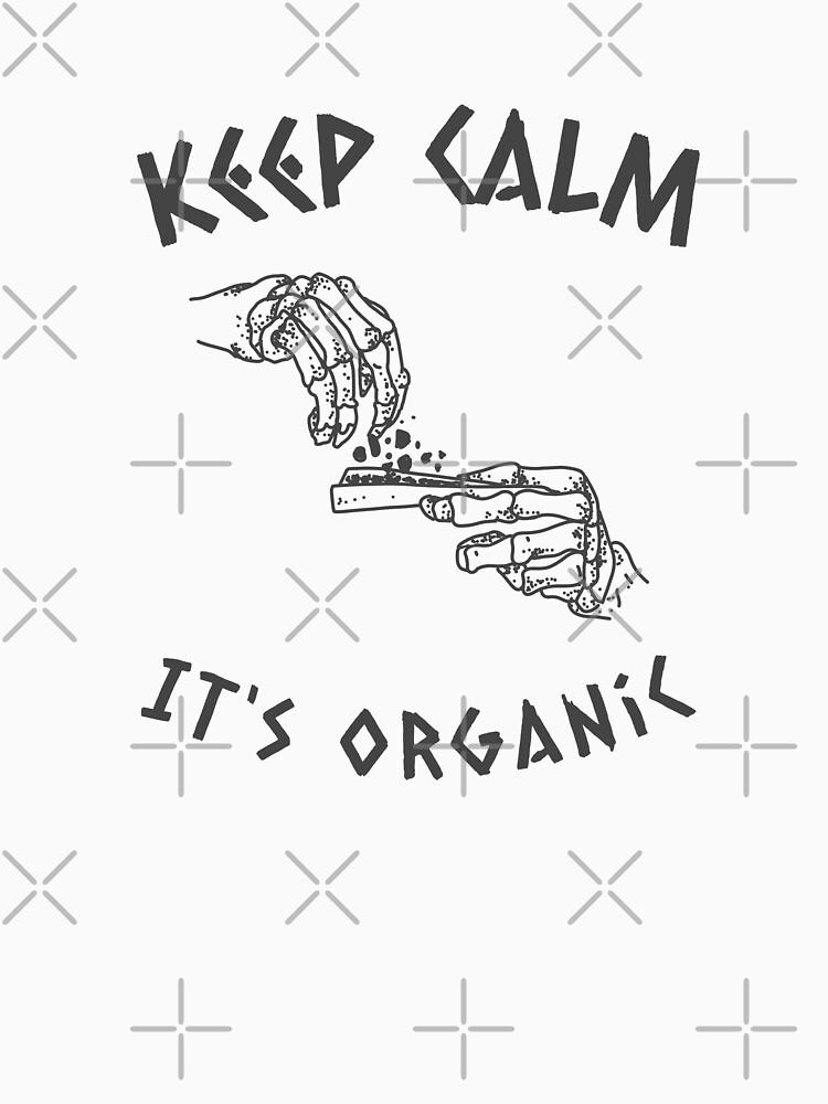 Keep Calm It's Organic Weed by Energetic-Mind