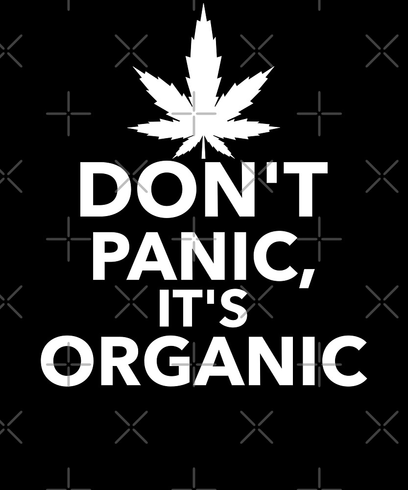 Don't panic it's organic weed by Energetic-Mind