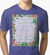 You Can't Buy Happiness But You Can Buy Plants Tri-blend T-Shirt