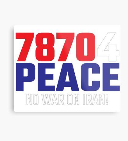 78704 (for) PEACE - No War on Iran! Metal Print