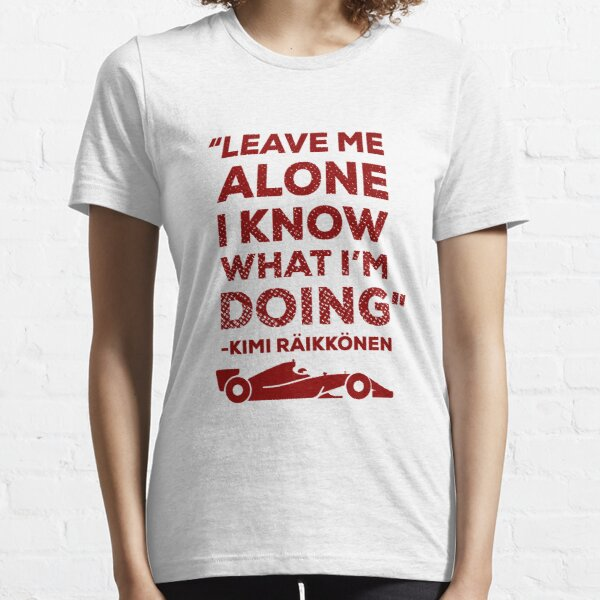 Leave me alone I know what I'm doing Essential T-Shirt