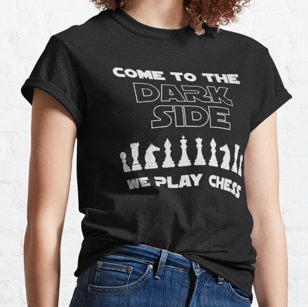 Come to the Dark Side, we play Chess - Chess T-shirts and Gift Ideas Classic T-Shirt
