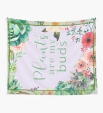 Plants are my buds Wall Tapestry