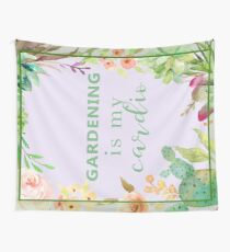 Gardening is my cardio Wall Tapestry