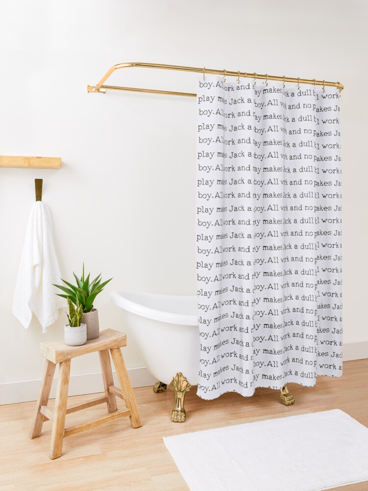 Alternate view of All work and no play makes Jack a dull boy Shower Curtain