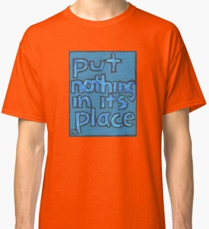 Put Nothing in Its Place - Brianna Keeper Painting Classic T-Shirt