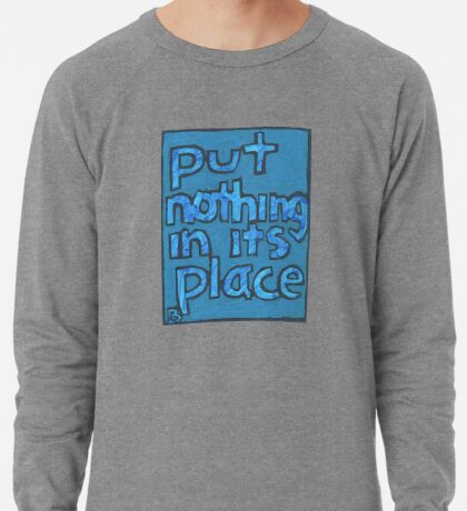 Put Nothing in Its Place - Brianna Keeper Painting Lightweight Sweatshirt