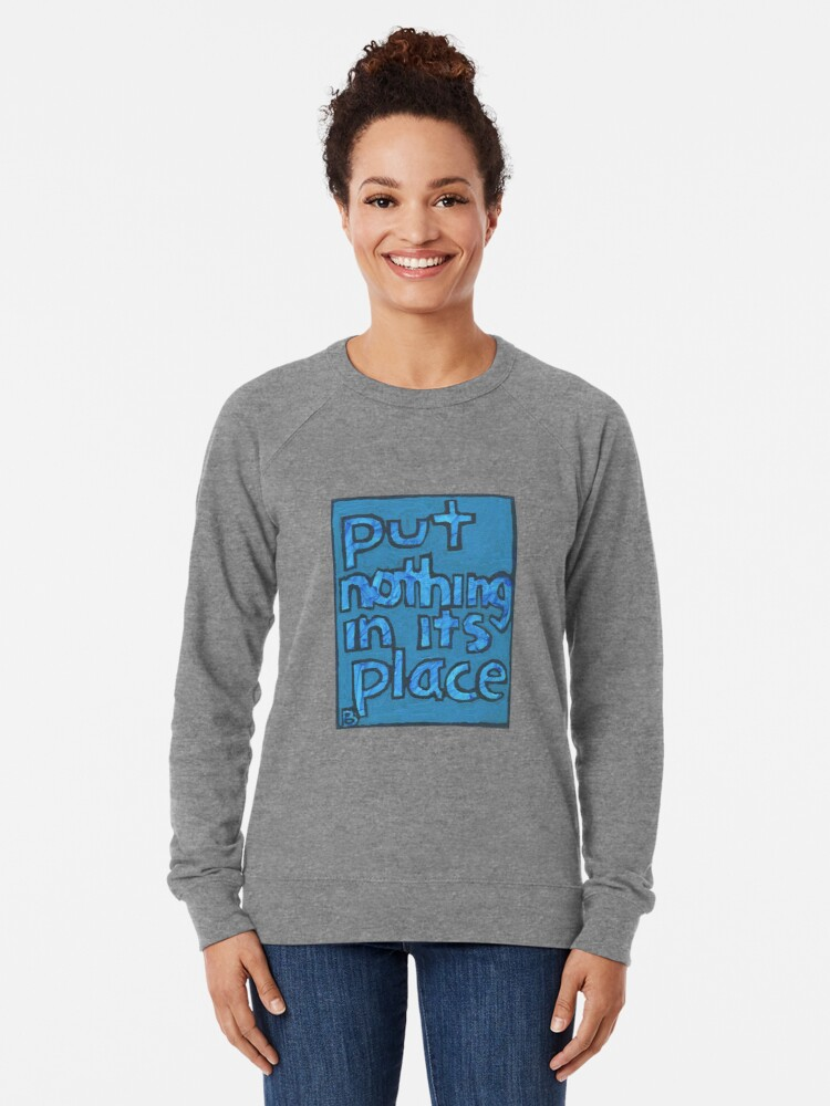 Alternate view of Put Nothing in Its Place - Brianna Keeper Painting Lightweight Sweatshirt
