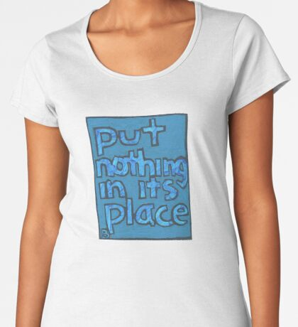 Put Nothing in Its Place - Brianna Keeper Painting Premium Scoop T-Shirt