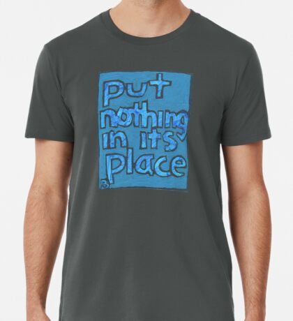 Put Nothing in Its Place - Brianna Keeper Painting Premium T-Shirt