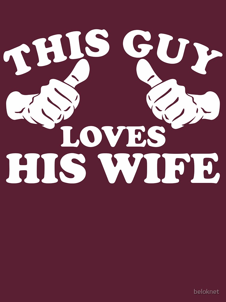 This Guy Loves His Wife by beloknet