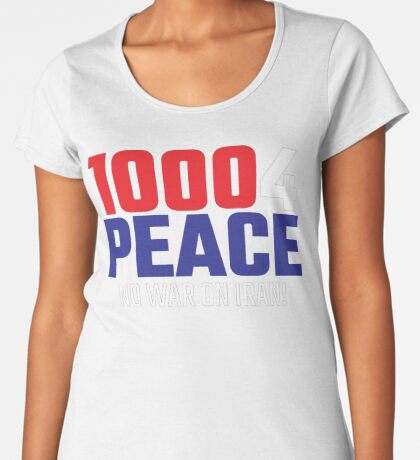 10004 (for) PEACE - No War on Iran! Premium Scoop T-Shirt