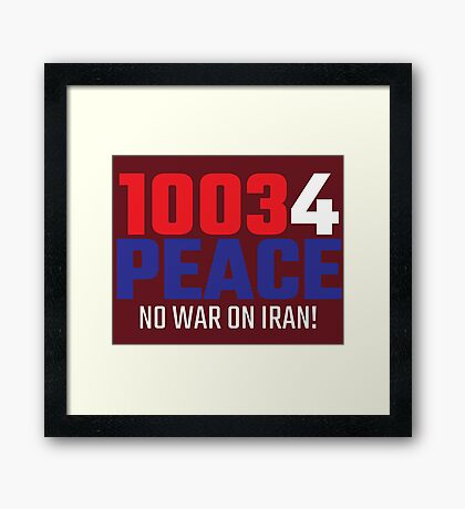 10034 (for) PEACE - No War on Iran! Framed Print